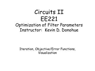 Circuits II EE221 Optimization of Filter Parameters Instructor:  Kevin D. Donohue