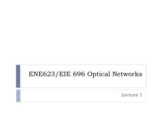 ENE623/EIE 696 Optical Networks