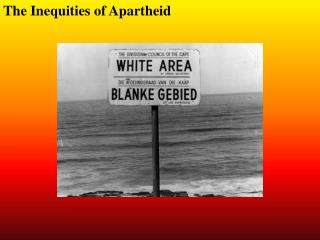 The Inequities of Apartheid