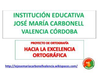 INSTITUCIÓN EDUCATIVA  JOSÉ MARÍA CARBONELL  VALENCIA CÓRDOBA