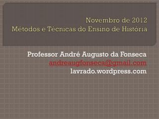 Novembro  de 2012 Métodos e Técnicas do Ensino de História