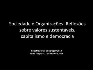Sociedade e Organizações: Reflexões sobre valores sustentáveis, capitalismo e democracia