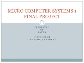 MICRO COMPUTER SYSTEMS 1 FINAL PROJECT
