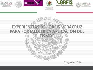 EXPERIENCIAS DEL ORFIS-VERACRUZ PARA FORTALECER LA APLICACIÓN DEL FISMDF