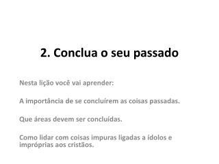 2. Conclua  o seu passado
