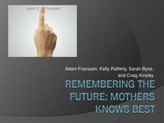 Remembering the Future: Mothers Knows Best