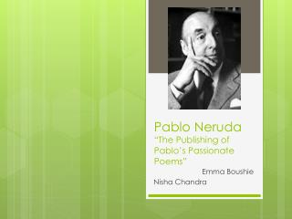 "Pablo  Neruda ""The Publishing of Pablo's Passionate Poems"""