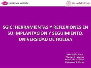 SGIC: HERRAMIENTAS Y REFLEXIONES EN SU IMPLANTACI�N Y SEGUIMIENTO. UNIVERSIDAD DE HUELVA