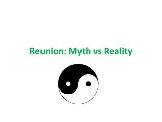 Reunion: Myth  vs  Reality