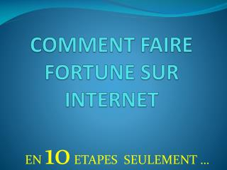 COMMENT FAIRE FORTUNE SUR INTERNET