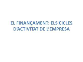 EL FINANÇAMENT: ELS CICLES D'ACTIVITAT DE L'EMPRESA