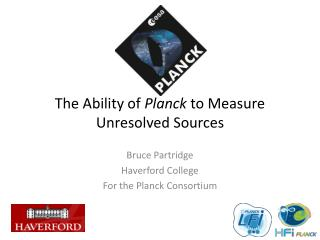 The Ability of  Planck  to Measure Unresolved Sources