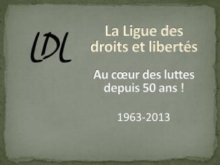 La Ligue des droits et libertés Au cœur des luttes depuis 50 ans !