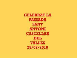 CELEBRAT  LA PASSADA SANT ANTONI CASTELLAR DEL VALLES 28/02/2010