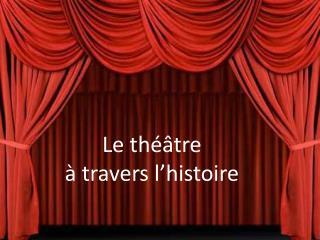 Le théâtre  à travers l'histoire