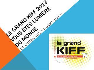 LE GRAND KIFF 2013 Vous êtes lumière du monde