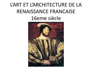 L'ART ET L'ARCHITECTURE DE LA RENAISSANCE FRANCAISE 16eme siècle