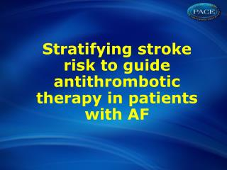 Stratifying stroke risk to guide antithrombotic therapy in patients with�AF