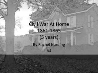 Civil War At Home 1861-1865 (5 years)