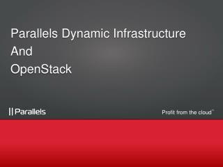 Parallels Dynamic Infrastructure And OpenStack