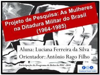 Projeto de Pesquisa: As Mulheres na Ditadura Militar do Brasil  (1964-1985)