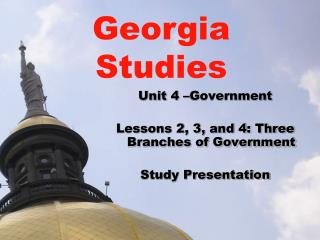 Unit  4  –Government Lessons 2, 3, and 4: Three Branches of Government Study Presentation