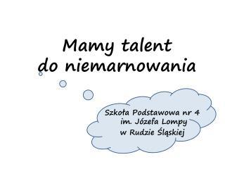 Mamy talent  do  niemarnowania