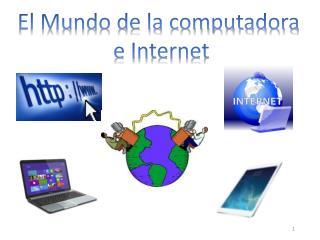 El Mundo de la computadora  e Internet
