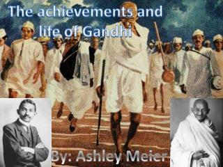 The achievements and life of Gandhi