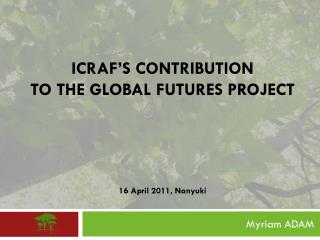 ICRAF'S Contribution  to the global futures  project 16 April 2011,  Nanyuki