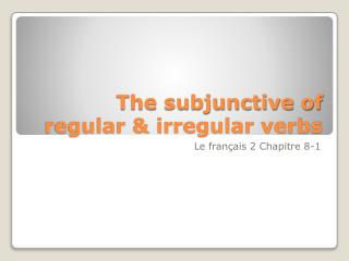 The subjunctive of regular & irregular verbs