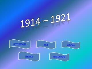1914 – 1921