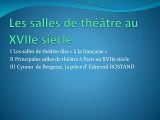 Les salles de théâtre au                    XVIIe siècle