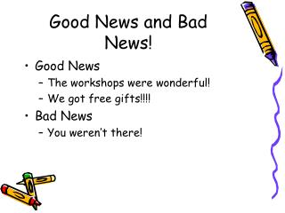 Good News and Bad News!