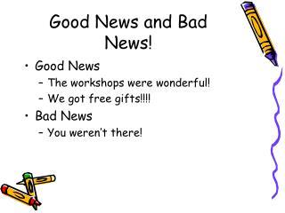 Good News and Bad News!