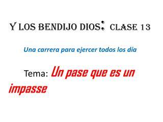 Y  los bendijo dios :  Clase  13