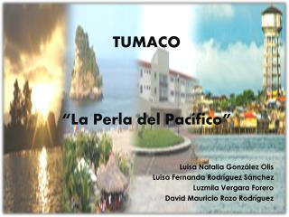 "TUMACO ""La Perla del Pacífico"""