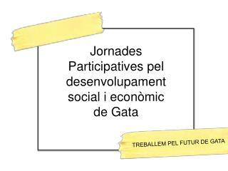 Jornades Participatives pel desenvolupament  social  i econòmic  de Gata