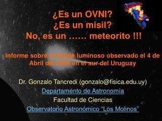 Es un OVNI  Es un misil  No, es un    meteorito   Informe sobre el b lido luminoso observado el 4 de Abril del 2005 en