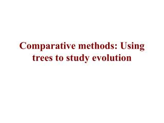 Comparative methods: Using trees to study evolution