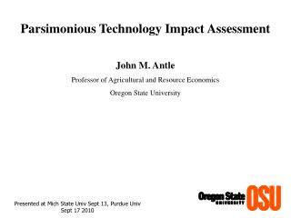 Parsimonious Technology Impact Assessment John M.  Antle