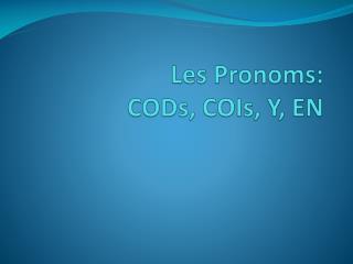 Les  Pronoms :  CODs,  COIs , Y, EN