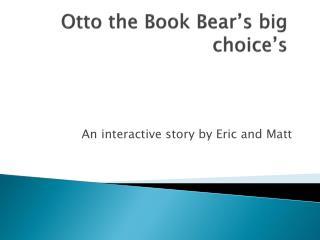 Otto the  B ook  B ear's  big  choice's