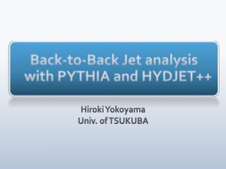 Back-to-Back Jet analysis  with PYTHIA and HYDJET++