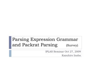 Parsing Expression Grammar and Packrat Parsing       (Survey)