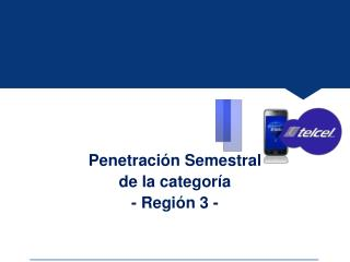 Penetración  Semestral  de  la  categoría - Región 3 -