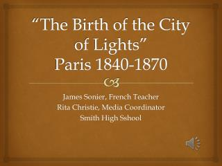 """The Birth of the City of Lights"" Paris 1840-1870"