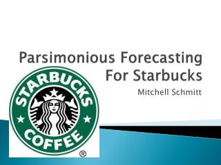 Parsimonious Forecasting For Starbucks
