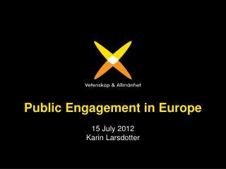 Public  Engagement  in Europe 15  July  2012 Karin Larsdotter