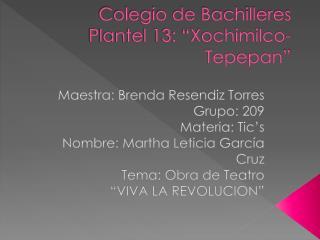"Colegio de Bachilleres  Plantel 13: ""Xochimilco- Tepepan """